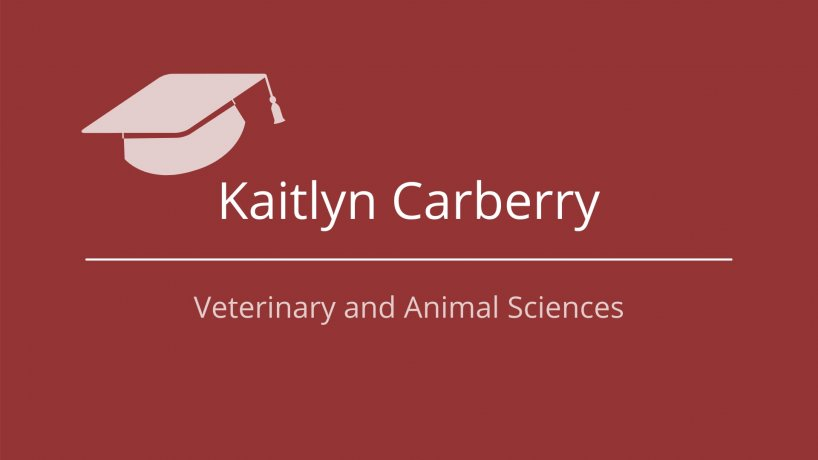 Veterinary and Animal Sciences Student Speaker: Kaitlyn Carberry