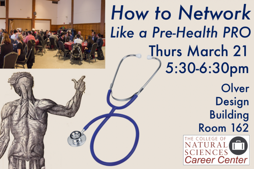 How to Network Like a Pre-Health PRO, Thursday March 21, 5:30 to 6:30pm, Olver Design Building, Room 162